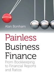 Painless Business Finance - From book-keeping to financial reports and rations ebook by Alan Bonham