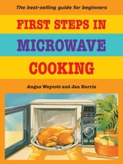 First Steps In Microwave Cooking ebook by Angus Waycott