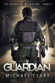 The Guardian (The Guardian Interviews Book 1) ebook by Michael Clary