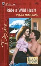 Ride a Wild Heart ebook by Peggy Moreland
