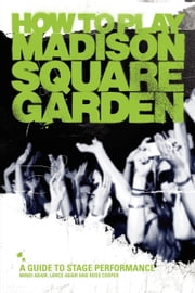 How To Play Madison Square Garden - A Guide To Stage Performance ebook by Abair, Mindi