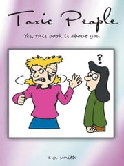 Toxic People - Yes, this book is about you ebook by e.b. smith