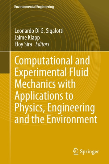 Computational and Experimental Fluid Mechanics with Applications to  Physics, Engineering and the Environment