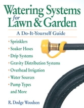 Watering Systems for Lawn & Garden - A Do-It-Yourself Guide ebook by R. Dodge Woodson