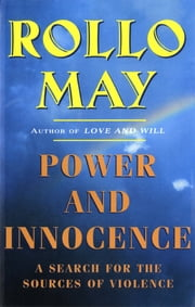 Power and Innocence: A Search for the Sources of Violence ebook by Rollo May