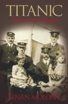 Titanic Victims and Villains ebook by Senan Molony