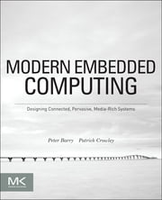 Modern Embedded Computing - Designing Connected, Pervasive, Media-Rich Systems ebook by Peter Barry,Patrick Crowley