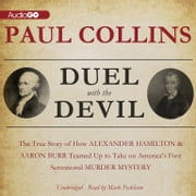 Duel with the Devil - The True Story of How Alexander Hamilton and Aaron Burr Teamed Up to Take on America's First Sensational Murder Mystery Audiolibro by Paul Collins
