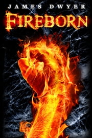 Fireborn ebook by James Dwyer