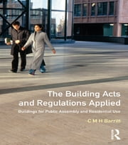 The Building Acts and Regulations Applied - Buildings for Public Assembly and Residential Use ebook by C.M.H. Barritt