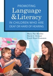 Promoting Speech, Language, and Literacy in Children Who Are Deaf or Hard of Hearing ebook by Mary Pat Moeller, Ph.D.,David J. Ertmer, Ph.D.,Carol Stoel-Gammon, Ph.D.