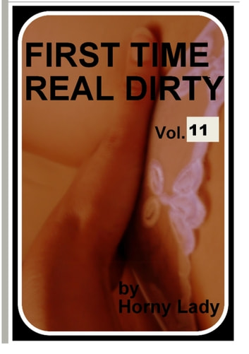 First Time Real Dirty: Vol. 11 ebook by Horny Lady