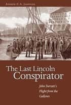 The Last Lincoln Conspirator ebook by Andrew C. A. Jampoler