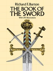 The Book of the Sword - With 293 Illustrations ebook by Sir Richard F. Burton