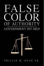 False Color of Authority: Government Hit Men ebook by Phillip M. Duse Sr