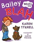 Bailey Beats the Blah ebook by Karen Tyrrell