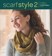 Scarf Style 2 - Innovative to Traditional, 26 Fresh Designs to Knit ebook by Ann Budd