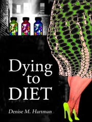 Dying to Diet ebook by Denise M. Hartman