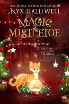 Magic & Mistletoe, Confessions of a Closet Medium, Book 2 ebook by Nyx Halliwell