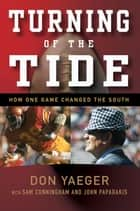 Turning of the Tide - How One Game Changed the South ebook by Don Yaeger, Sam Cunningham, John Papadakis