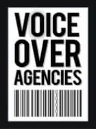 Voice Over Agencies ebook by Alan Smithee