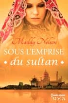 Sous l'emprise du sultan ebook by Maddy Nelson