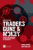 Traders, Guns and Money ebook by Satyajit Das