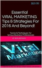 Essential Viral Marketing Tips & Strategies For 2016 And Beyond! ebook by Ron Benson