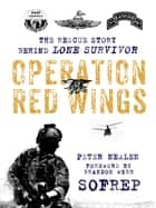 Operation Red Wings - The Rescue Story Behind Lone Survivor ebook by Peter Nealen, Brandon Webb, SOFREP