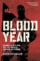 Blood Year - Islamic State and the Failures of the War on Terror ebook by David Kilcullen