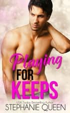 Playing for Keeps ebook by Stephanie Queen