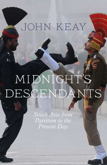 Midnight's Descendants: South Asia from Partition to the Present Day ebook by John Keay