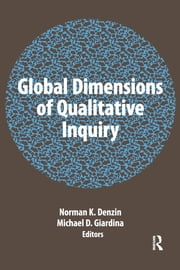 Global Dimensions of Qualitative Inquiry ebook by Norman K Denzin,Michael D Giardina