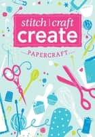 Stitch, Craft, Create: Papercraft - 13 quick & easy papercraft projects ebook by