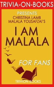 I Am Malala: By Malala Yousafzai and Christina Lamb (Trivia-On-Books) ebook by Trivion Books