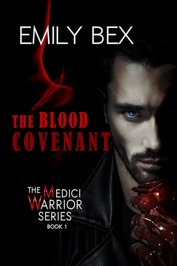 The Blood Covenant: Book One of The Medici Warrior Series ebook by Emily Bex