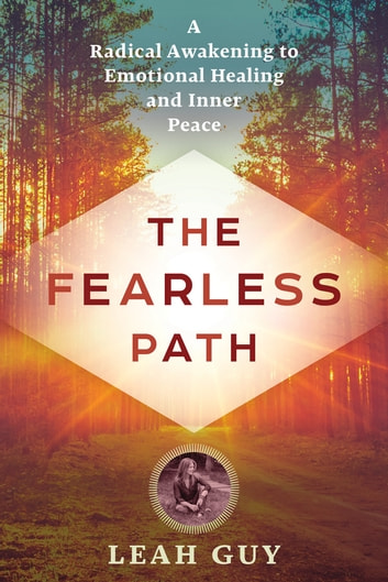 The Fearless Path - A Radical Awakening to Emotional Healing and Inner Peace ebook by Leah Guy