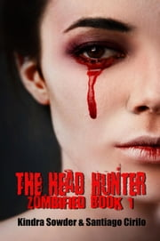 The Head Hunter - Zombified, #1 ebook by Kindra Sowder,Santiago Cirilo