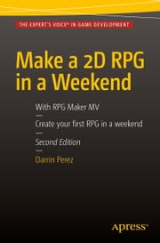 Make a 2D RPG in a Weekend - Second Edition: With RPG Maker MV ebook by Darrin Perez