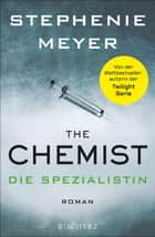 The Chemist – Die Spezialistin - Roman ebook by Stephenie Meyer, Andrea Fischer, Marieke Heimburger