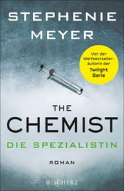 The Chemist – Die Spezialistin - Roman ebook by Stephenie Meyer