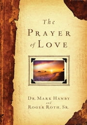 The Prayer of Love ebook by Dr. Mark Hanby, M.D.,Roger Roth Sr.