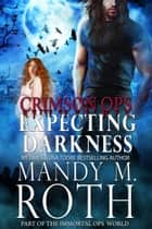 Expecting Darkness - Crimson Ops, #2 ebook by Mandy M. Roth