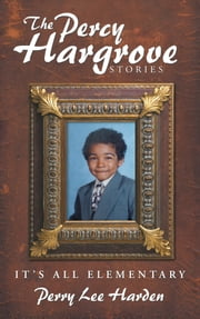 The Percy Hargrove Stories - It's All Elementary ebook by Perry Lee Harden