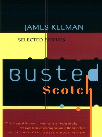 Busted Scotch: Selected Stories ebook by James Kelman