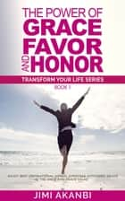 The Power of Grace, Favor and Honor ebook by Jimi Akanbi