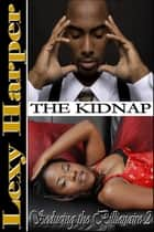Seducing the Billionaire: The Kidnap (#2) ebook by Lexy Harper