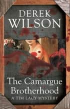 The Camargue Brotherhood ebook by Derek Wilson