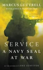 Service: A Navy SEAL at War - A Navy SEAL at War ebook by Marcus Luttrell, James D. Hornfischer