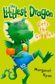 The Littlest Dragon Gets the Giggles ebook by Margaret Ryan,Jamie Smith